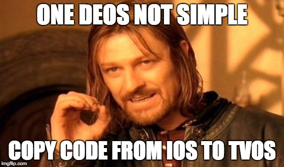 One does not simply copy paste iOS code into tvos